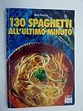 eBook Gratis da Scaricare 130 SPAGHETTI ALL ULTIMO MINUTO (PDF,EPUB,MOBI) Online Italiano