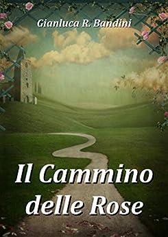 Il Cammino delle Rose (Italian Edition) von [Bandini, Gianluca Ranieri]