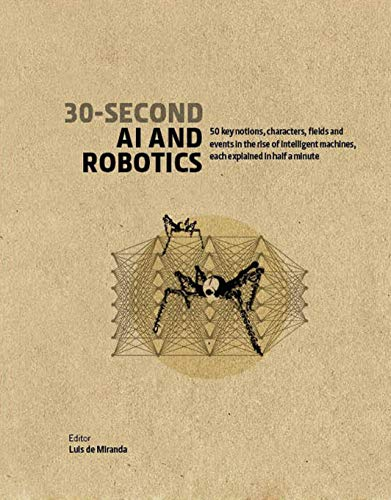 30-Second AI & Robotics:50 key notions, fields, and events in the rise of intelligent machines, each explained in half a minute (30 Second) (English Edition) -