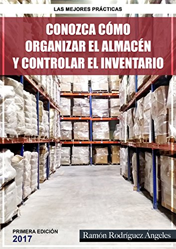 Conozca cómo organizar el almacén y controlar el inventario por Ramon Rodriguez Angeles