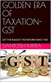 GOLDEN ERA OF TAXATION- GST: GST- THE BIGGEST TAX REFORM SINCE 1947 (GST-1)