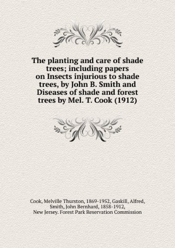 The planting and care of shade trees; including papers on Insects injurious to shade trees, by John B. Smith and Diseases of shade and forest trees by Mel. T. Cook (1912)