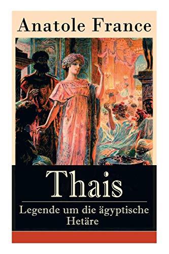 Thais - Legende um die ägyptische Hetäre: Heilige Thaisis (Historisher Roman)
