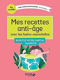 Mes recettes anti-âge avec les Huiles Essentielles par Jean-Charles Sommerard