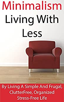 Minimalism living with less becoming a minimalist by for Minimalist lifestyle uk