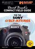 David Busch's Sony Alpha SLT-A77/A65 Compact Field Guide (David Busch's Digital Photography Guides)