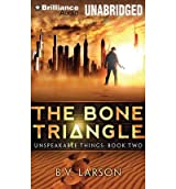 [ The Bone Triangle (Unspeakable Things #02) ] By Larson, B V (Author) [ Apr - 2013 ] [ Compact Disc ]