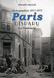 Paris Disparu - Les Faubourgs - Photographies 1917-1973