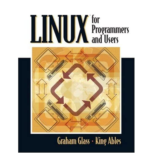 Linux for Programmers and Users by Graham Glass (2006-02-18)