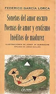 Sonetos del amor oscuro/poemas deamor y erotismo/ineditos de madurez par Federico García Lorca