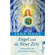 Engel und die neue Zeit: Heilwerden mit den lichten Helfern