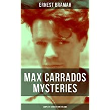 MAX CARRADOS MYSTERIES - Complete Series in One Volume: The Bravo of London, The Coin of Dionysius, The Game Played In the Dark, The Eyes of Max Carrados, ... Sensation and many more (English Edition)