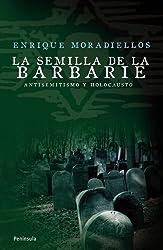 La semilla de la barbarie: Antisemitismo y holocausto (Spanish Edition)