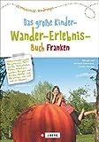 Wandern mit Kindern: das große Kinderwandererlebnisbuch Franken. Ein Wanderführer zum Wandern mit Kindern in Franken. Mit kreativen Tipps für Familienwanderungen entspanntes Erlebniswandern.