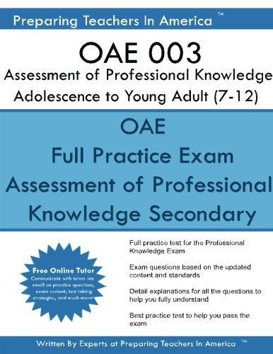 OAE 003 Assessment of Professional Knowledge Adolescence to Young Adult (7-12): OAE 003 Study Guide - Guide Oae-study