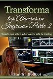 Transforma tus ahorros en ingresos parte 2: Todo lo que aplico a diario en la sala de trading en vivo (Volume 2) (Spanish Edition) by Ms Sandra R. Bellizzi (2015-07-28)