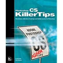 Photoshop CS Killer Tips: The Hottest Collection of Cool Tips and Hidden Secrets for Photoshop