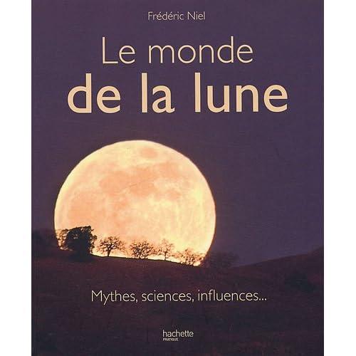 Le monde de la lune : Mythes, sciences, influences...