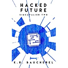 Hacked Future (SimCavalier Book Two): A Cyber Thriller Cryptocurrency Conspiracy Fiction Novel
