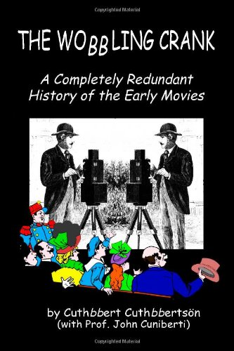 The Wobbling Crank: A Completely Redundant History of the Early Movies (Crank-tv)