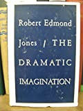 The dramatic imagination : reflections and speculations on the art of the theatre