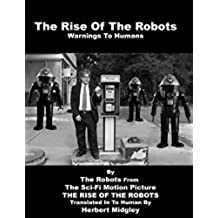 The Rise Of The Robots: Warnings To Humans (English Edition)
