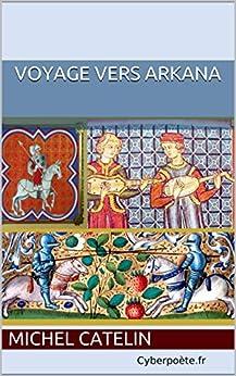 Voyage vers Arkana (La complainte de Mi t. 1) par [CATELIN, Michel]