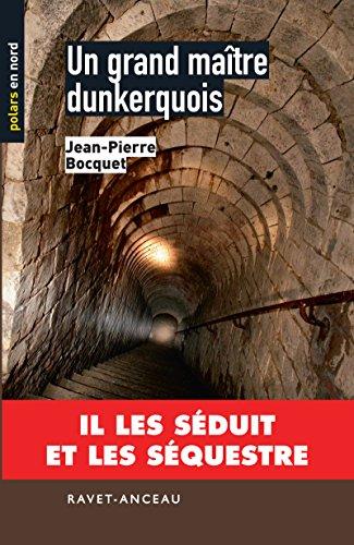 Un grand maître dunkerquois: Il les séduit et les séquestre (Polars en Nord t. 99) par Jean-Pierre Bocquet