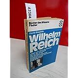 Wilhelm Reich. Leben und Werk des Mannes, der in der Sexualität das Problem der modernen Gesellschaft erkannte und der Psychologie neue Wege wies