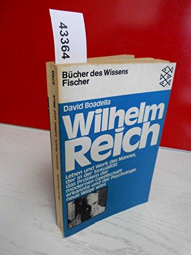 Wilhelm Reich: Leben und Werk des Mannes, der in der Sexualität das Problem der modernen Gesellschaft erkannte und der Psychologie neue Wege wies