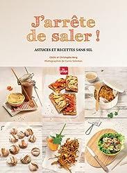 J'arrête de saler ! : Astuces et recettes sans sel de Berg. Christophe (2011) Broché