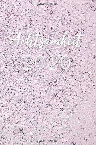 Achtsamkeit 2020: Achtsamkeitskalender, Wochenkalender für mehr Klarheit, Selbstliebe und Fokus, Erfolgs-Journal