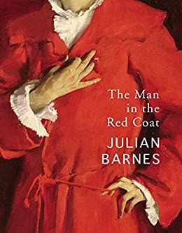 The Man in the Red Coat (English Edition) van [Barnes, Julian]