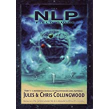 The NLP Field Guide, Part 1: A Reference Manual of Practitioner-level Patterns (English Edition)