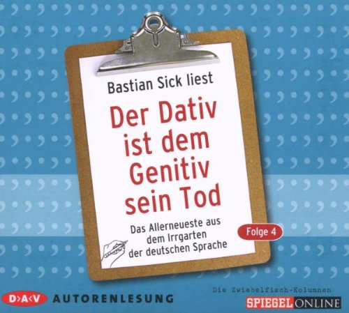 Der Dativ ist dem Genitiv sein Tod, Folge 4: Das Allerneuste aus dem Irrgarten der deutschen Sprache