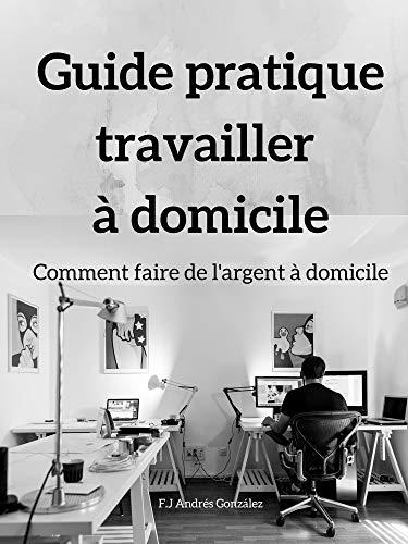 Couverture du livre Guide pratique travailler  à domicile:  Comment faire de l'argent à domicile