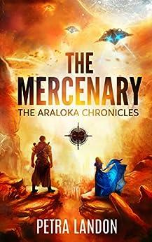 The Mercenary (The Araloka Chronicles Book 1) by [Landon, Petra]