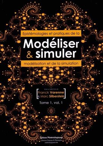 Modéliser & simuler : Epistémologies et pratiques de la modélisation et de la simulation Tome 1 Volume 1