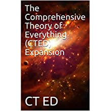 The Comprehensive Theory of Everything (CTED) Expansion (CTED 2) (English Edition)