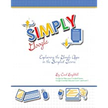 Simply Google: Explaining the Google Apps in the Simplest Terms. (English Edition)