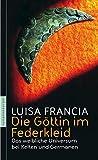 Die Göttin im Federkleid: Das weibliche Universum bei Kelten und Germanen - Luisa Francia
