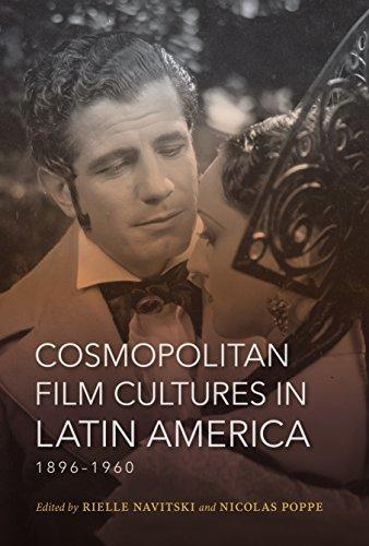 Cosmopolitan Film Cultures in Latin America, 1896-1960 (New Directions in National Cinemas)
