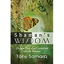 Shaman's Wisdom - Reclaim Your Lost Connection with the Universe by Tony Samara (29-May-2014) Paperback