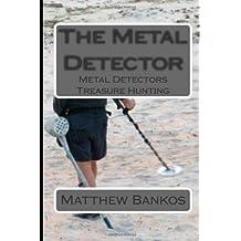 The Metal Detector: Metal Detectors Treasure Hunting