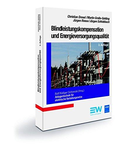 Blindleistungskompensation und Energieversorgungsqualität, 3. Auflage: Anlagentechnik für elektrische Verteilungsnetze