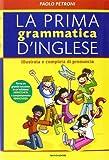 La prima grammatica d'inglese. Illustrata e completa di pronuncia. Ediz. bilingue