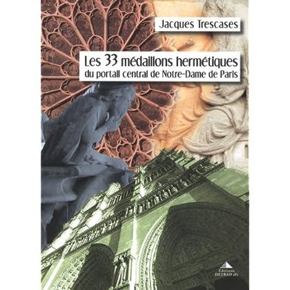 Les 33 médaillons hermétiques du portail central de Notre-Dame de Paris
