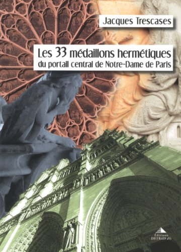 Les 33 médaillons hermétiques du portail central de Notre-Dame de Paris par Jacques Trescases