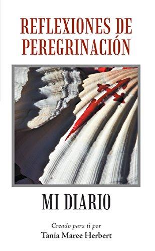 Reflexiones De Peregrinación: Mi Diario por Tania Maree Herbert