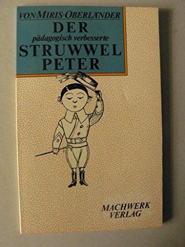 Der pädagogisch verbesserte Struwwelpeter. Ein lustiges Bilderbuch für Kinder von 30 - 60 Jahren